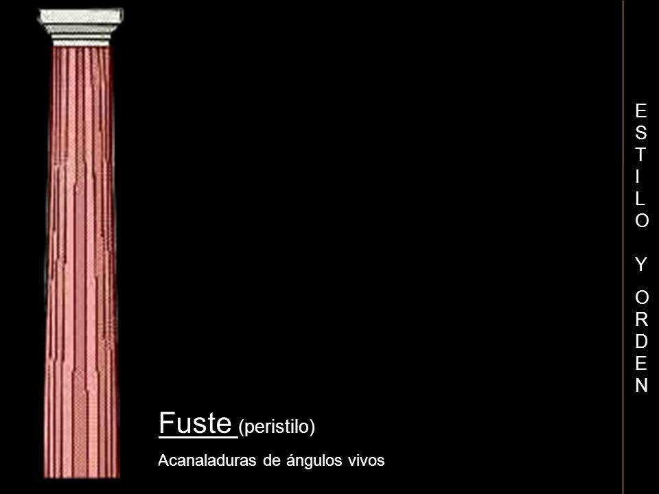 ESTILO Y ORDEN Fuste (peristilo) Acanaladuras de ángulos vivos