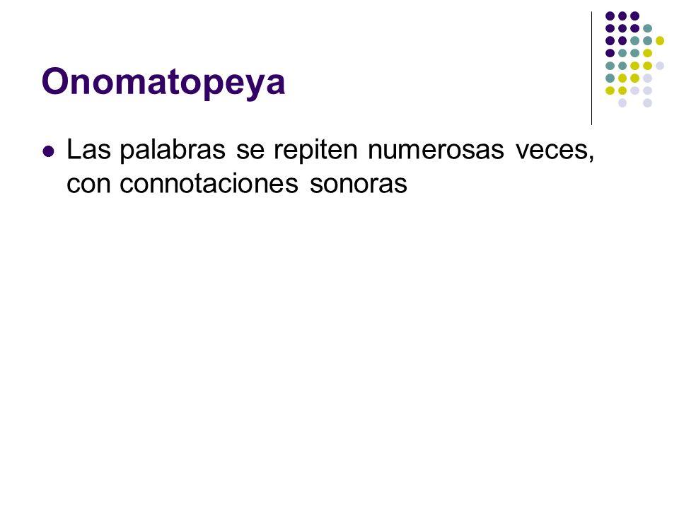 Onomatopeya Las palabras se repiten numerosas veces, con connotaciones sonoras