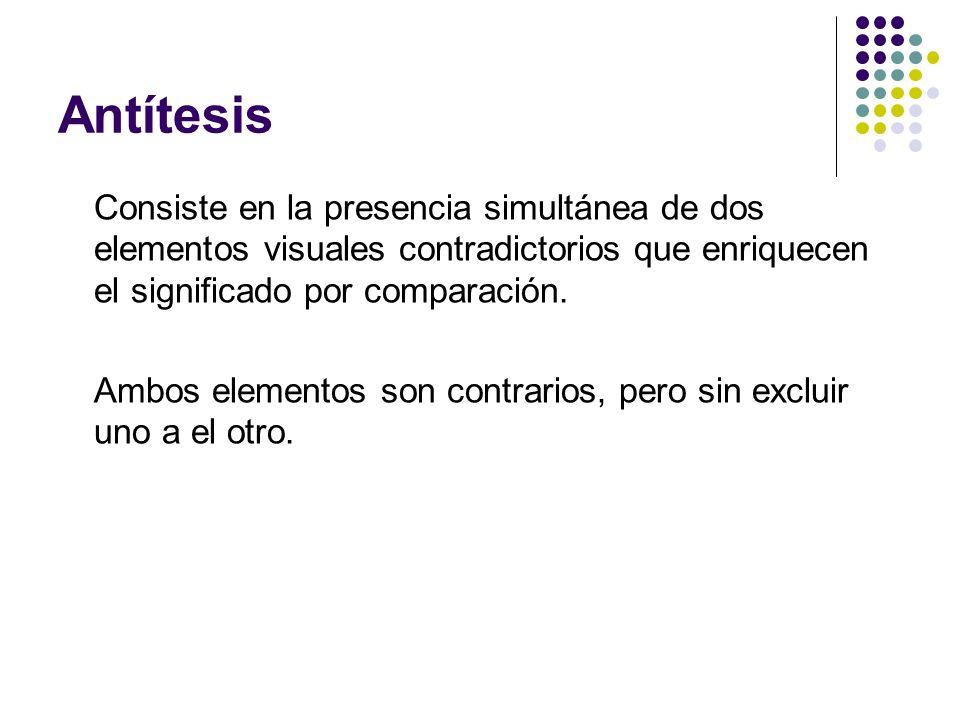 Antítesis Consiste en la presencia simultánea de dos elementos visuales contradictorios que enriquecen el significado por comparación.