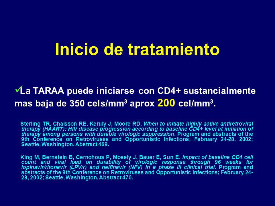 Inicio de tratamiento La TARAA puede iniciarse con CD4+ sustancialmente mas baja de 350 cels/mm3 aprox 200 cel/mm3.