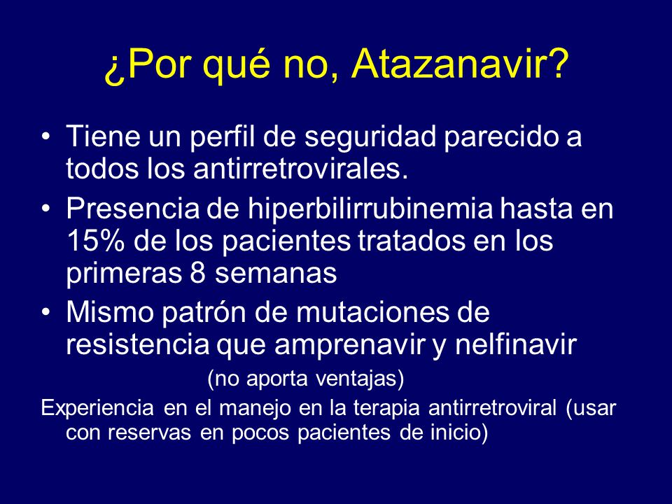 ¿Por qué no, Atazanavir Tiene un perfil de seguridad parecido a todos los antirretrovirales.