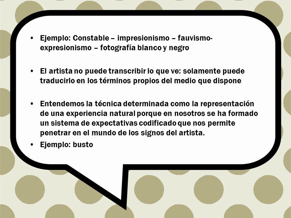 Ejemplo: Constable – impresionismo – fauvismo- expresionismo – fotografía blanco y negro
