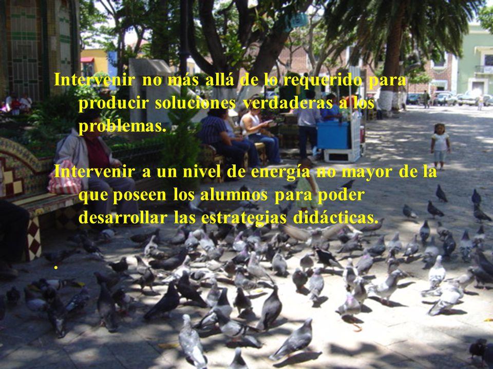 Intervenir no más allá de lo requerido para producir soluciones verdaderas a los problemas.