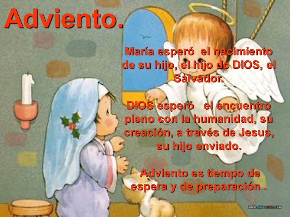Adviento. María esperó el nacimiento de su hijo, el hijo de DIOS, el Salvador.