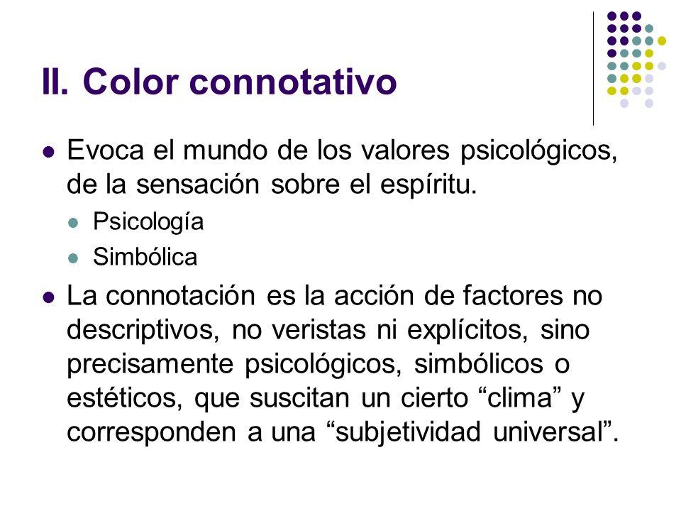 II. Color connotativo Evoca el mundo de los valores psicológicos, de la sensación sobre el espíritu.