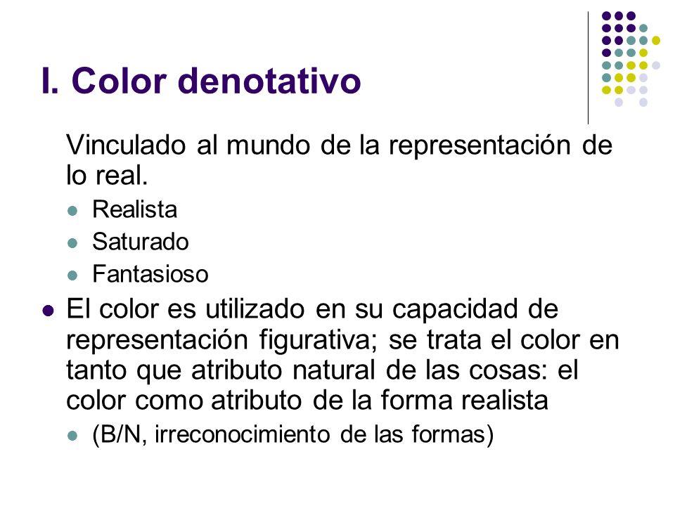I. Color denotativo Vinculado al mundo de la representación de lo real. Realista. Saturado. Fantasioso.