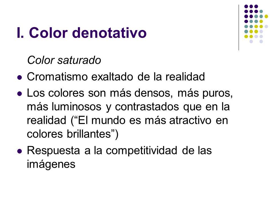 I. Color denotativo Color saturado Cromatismo exaltado de la realidad