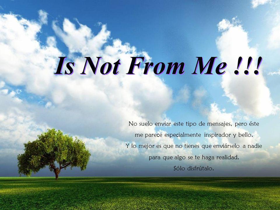 Is Not From Me !!! No suelo enviar este tipo de mensajes, pero éste
