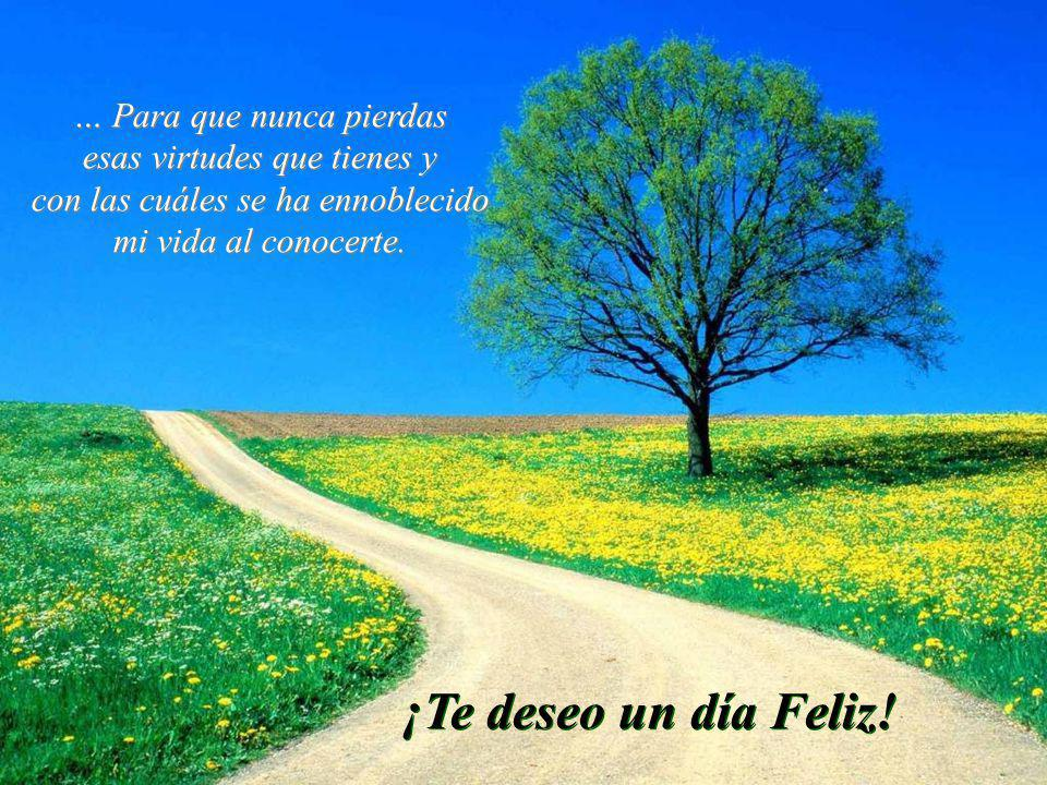 ¡Te deseo un día Feliz! … Para que nunca pierdas