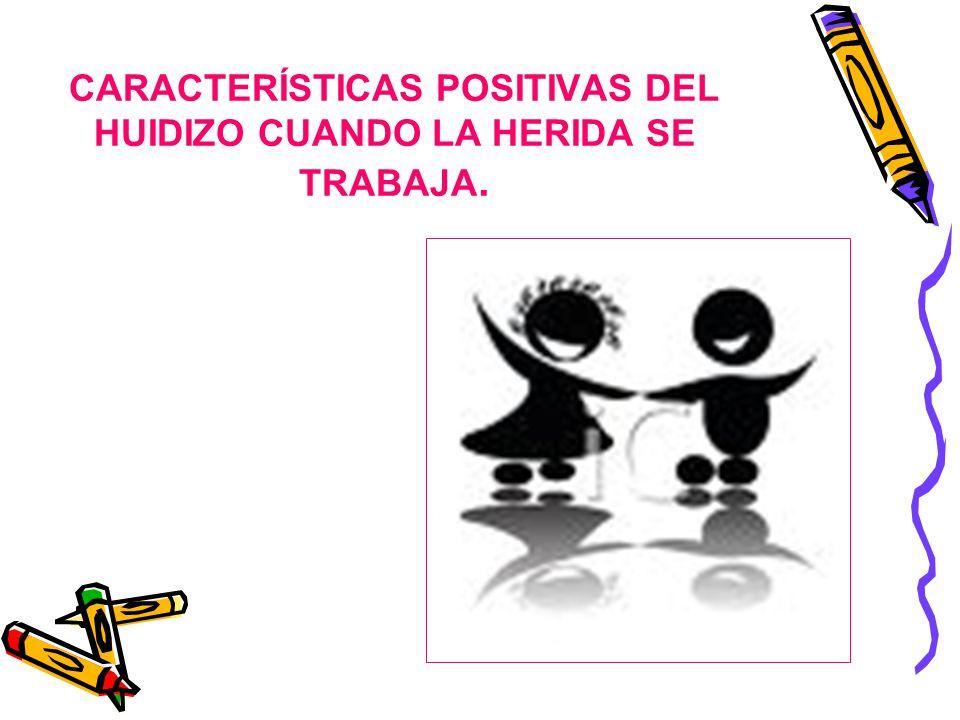 CARACTERÍSTICAS POSITIVAS DEL HUIDIZO CUANDO LA HERIDA SE TRABAJA.