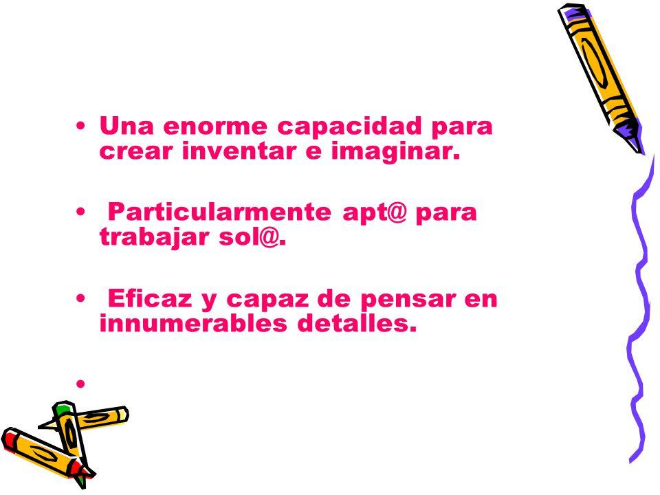 Una enorme capacidad para crear inventar e imaginar.
