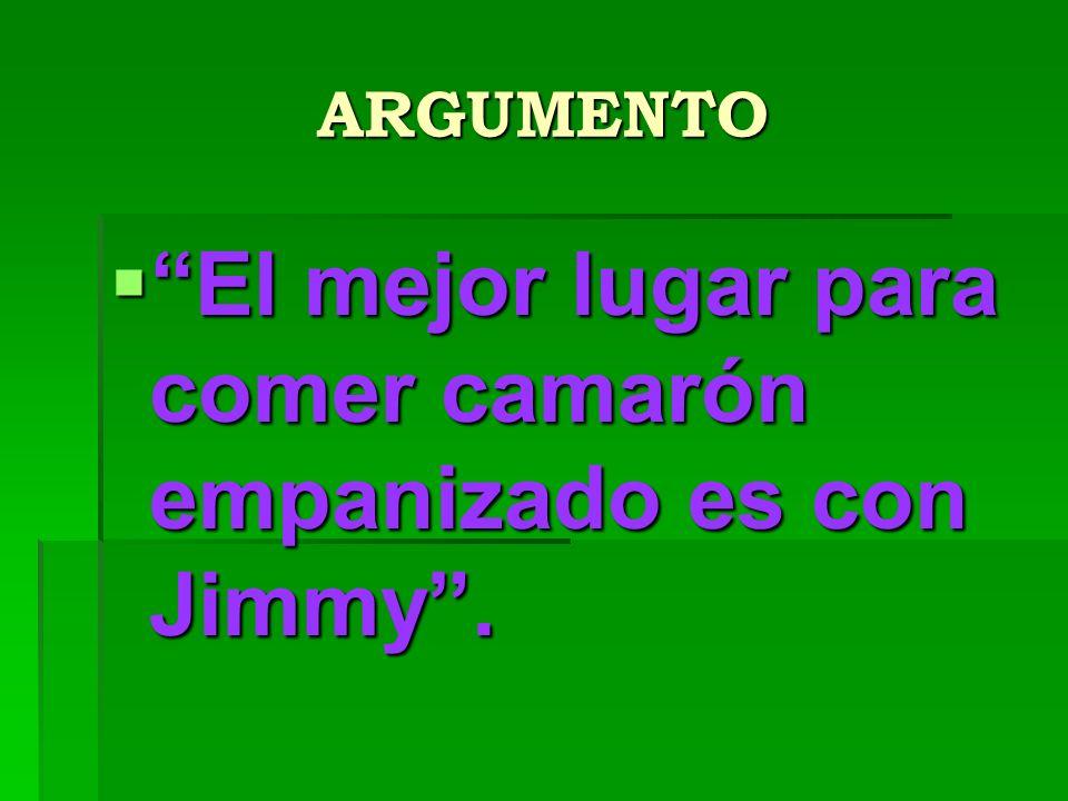 El mejor lugar para comer camarón empanizado es con Jimmy .