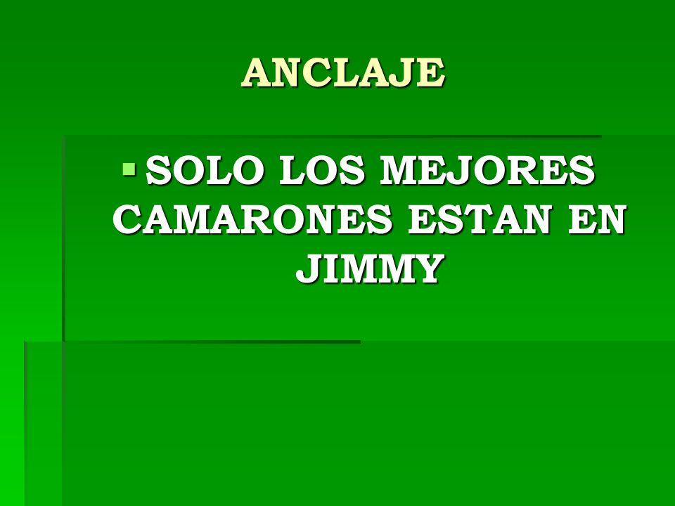 SOLO LOS MEJORES CAMARONES ESTAN EN JIMMY