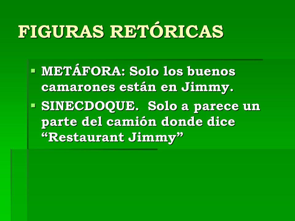 FIGURAS RETÓRICAS METÁFORA: Solo los buenos camarones están en Jimmy.