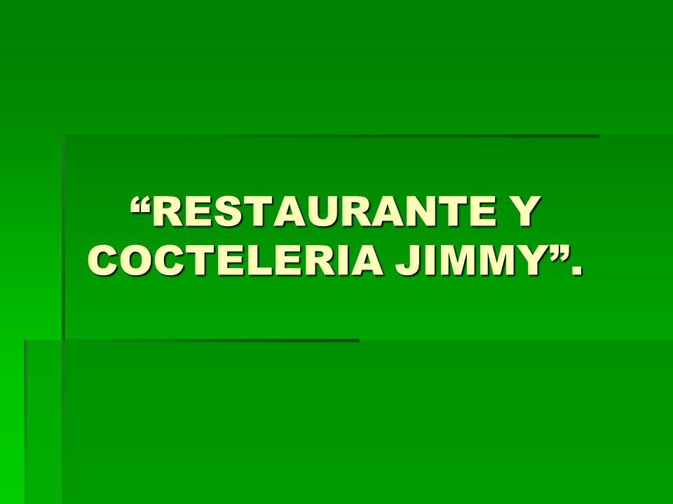 RESTAURANTE Y COCTELERIA JIMMY .