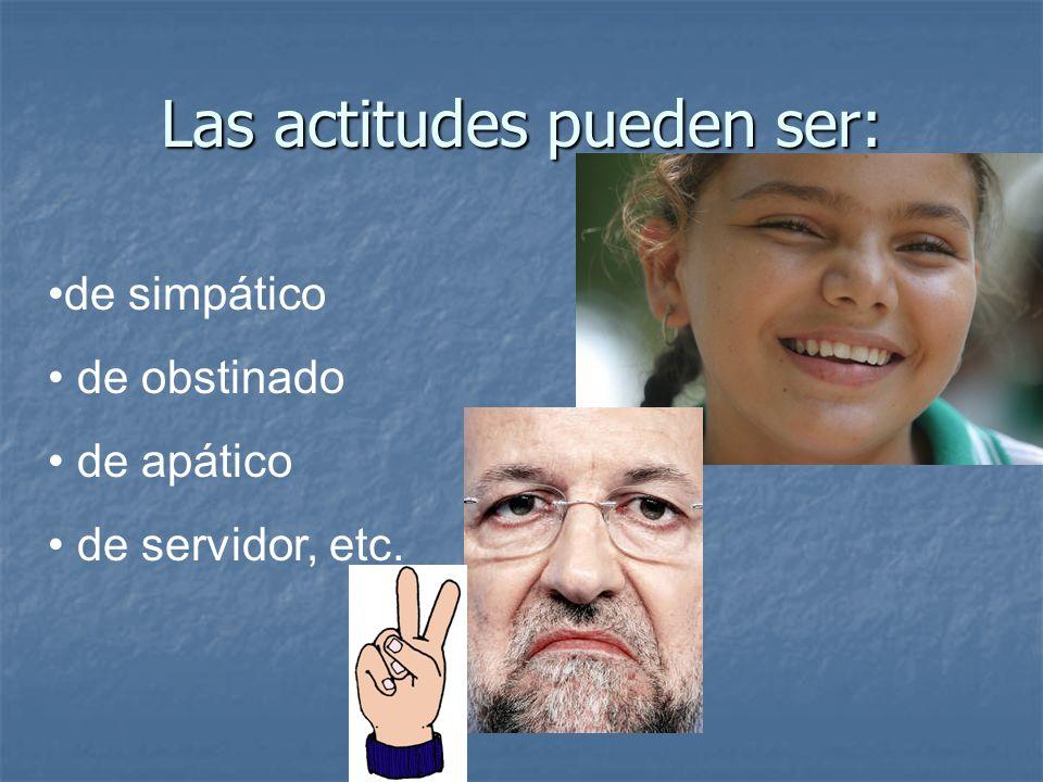 Las actitudes pueden ser: