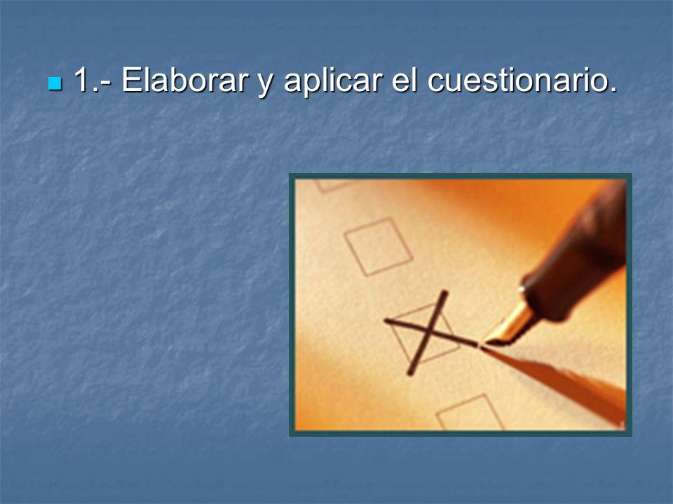 1.- Elaborar y aplicar el cuestionario.