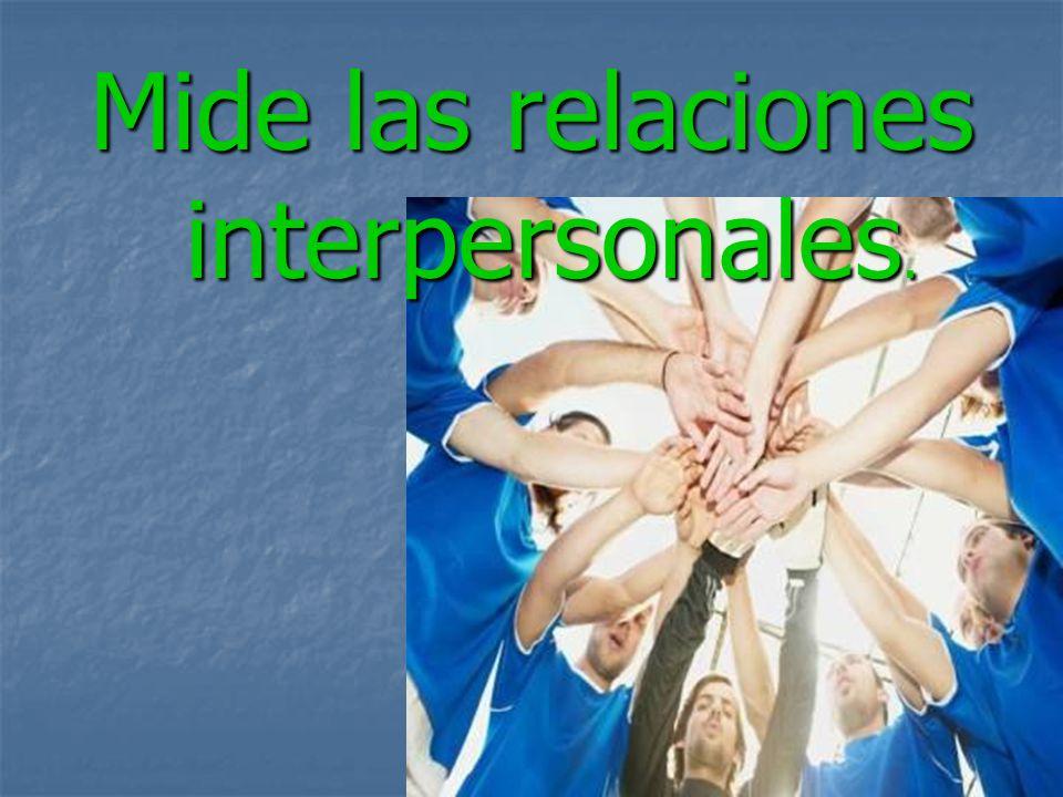 Mide las relaciones interpersonales.