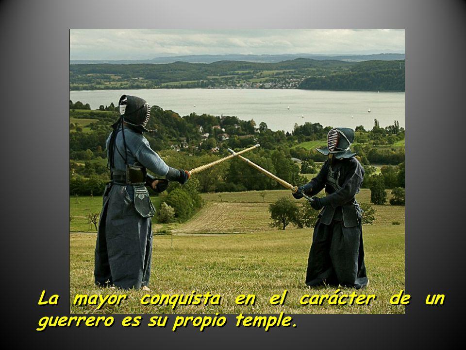 La mayor conquista en el carácter de un guerrero es su propio temple.