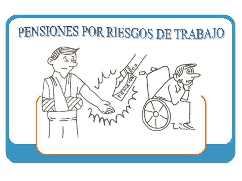 PENSIONES POR RIESGOS DE TRABAJO