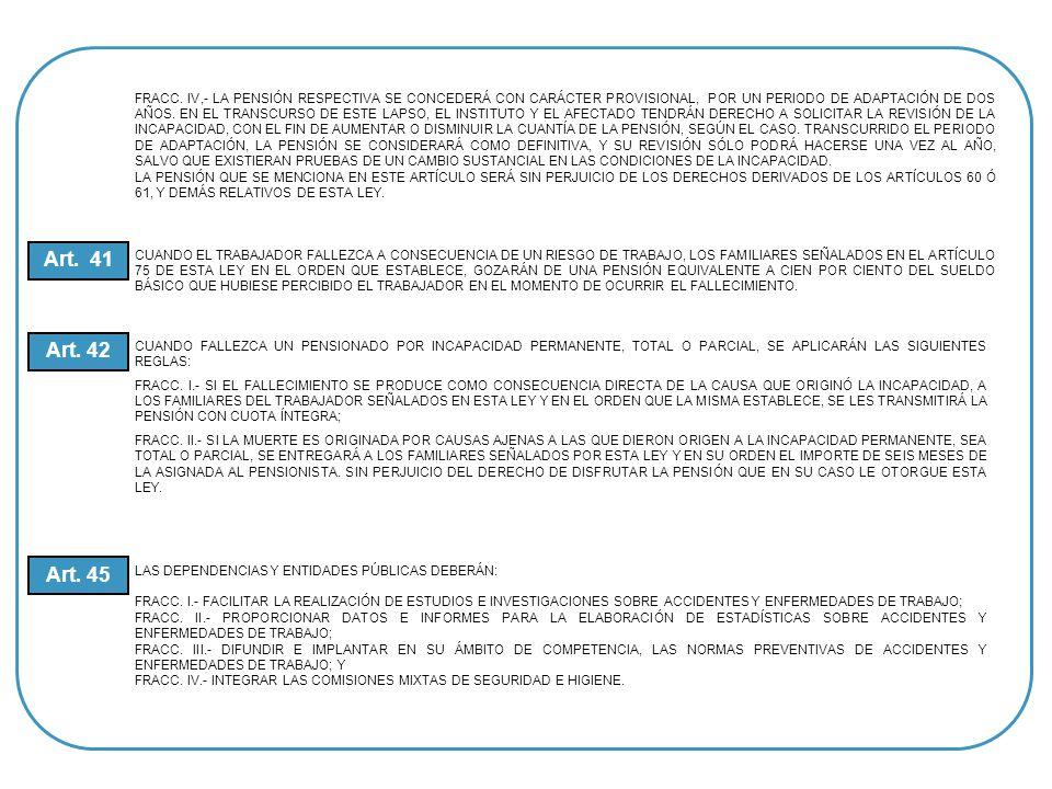 FRACC. IV,- LA PENSIÓN RESPECTIVA SE CONCEDERÁ CON CARÁCTER PROVISIONAL, POR UN PERIODO DE ADAPTACIÓN DE DOS AÑOS. EN EL TRANSCURSO DE ESTE LAPSO, EL INSTITUTO Y EL AFECTADO TENDRÁN DERECHO A SOLICITAR LA REVISIÓN DE LA INCAPACIDAD, CON EL FIN DE AUMENTAR O DISMINUIR LA CUANTÍA DE LA PENSIÓN, SEGÚN EL CASO. TRANSCURRIDO EL PERIODO DE ADAPTACIÓN, LA PENSIÓN SE CONSIDERARÁ COMO DEFINITIVA, Y SU REVISIÓN SÓLO PODRÁ HACERSE UNA VEZ AL AÑO, SALVO QUE EXISTIERAN PRUEBAS DE UN CAMBIO SUSTANCIAL EN LAS CONDICIONES DE LA INCAPACIDAD.