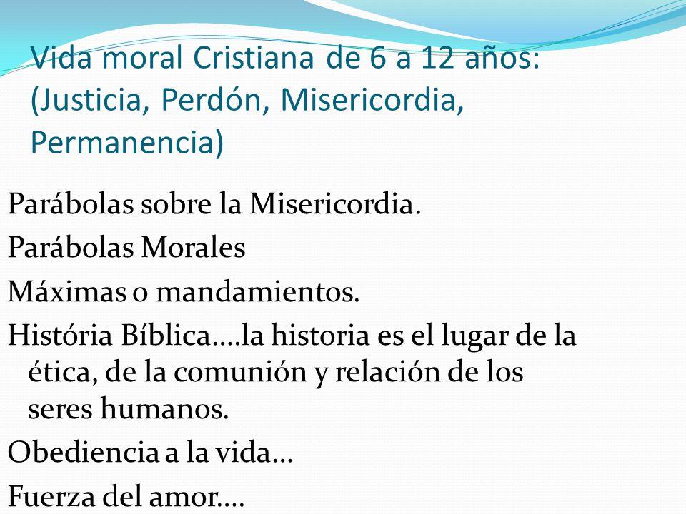 Vida moral Cristiana de 6 a 12 años: (Justicia, Perdón, Misericordia, Permanencia)