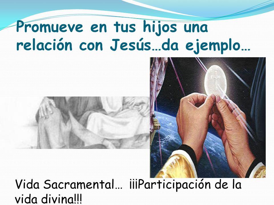 Promueve en tus hijos una relación con Jesús…da ejemplo…