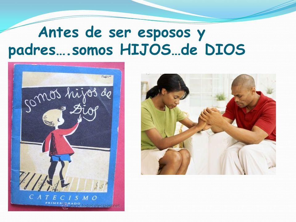 Antes de ser esposos y padres….somos HIJOS…de DIOS