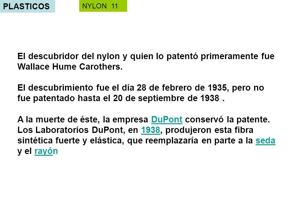 PLASTICOS NYLON 11. El descubridor del nylon y quien lo patentó primeramente fue Wallace Hume Carothers.