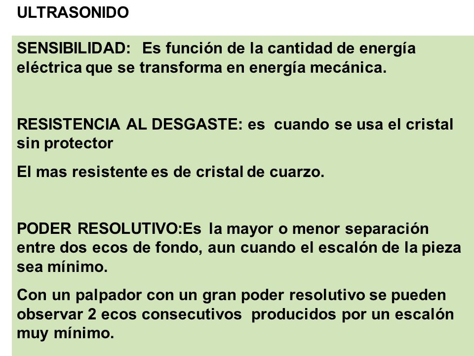 ULTRASONIDO SENSIBILIDAD: Es función de la cantidad de energía eléctrica que se transforma en energía mecánica.