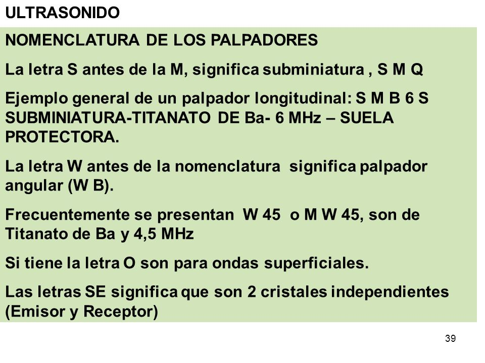 ULTRASONIDONOMENCLATURA DE LOS PALPADORES. La letra S antes de la M, significa subminiatura , S M Q.