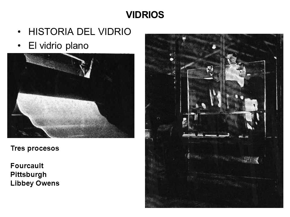 VIDRIOS HISTORIA DEL VIDRIO El vidrio plano Tres procesos Fourcault