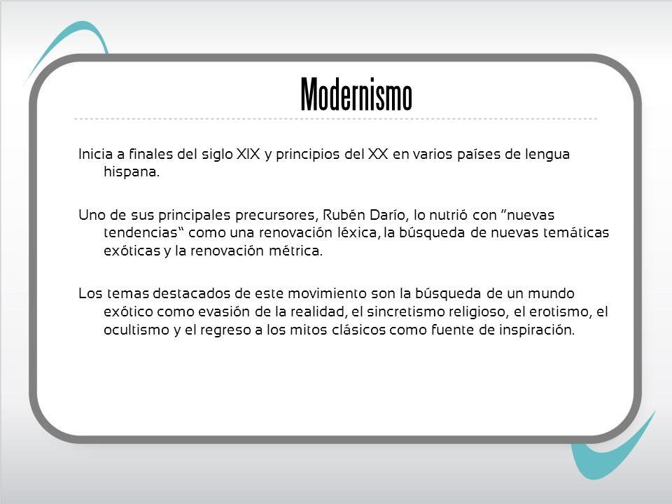 Modernismo Inicia a finales del siglo XIX y principios del XX en varios países de lengua hispana.