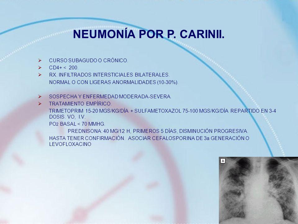 NEUMONÍA POR P. CARINII. CURSO SUBAGUDO O CRÓNICO. CD4+ < 200.