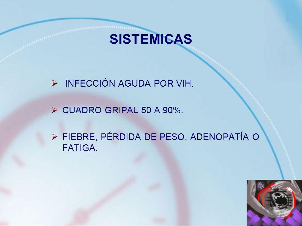 SISTEMICAS INFECCIÓN AGUDA POR VIH. CUADRO GRIPAL 50 A 90%.