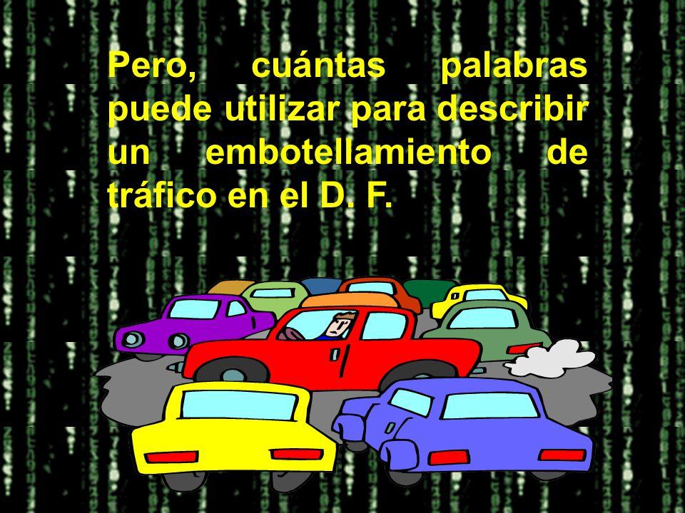 Pero, cuántas palabras puede utilizar para describir un embotellamiento de tráfico en el D. F.
