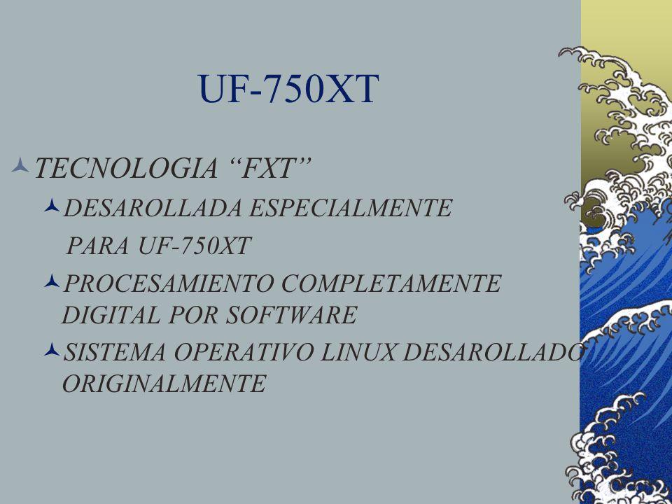 UF-750XT TECNOLOGIA FXT DESAROLLADA ESPECIALMENTE PARA UF-750XT