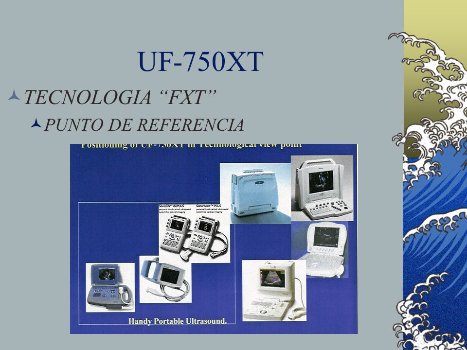 UF-750XT TECNOLOGIA FXT PUNTO DE REFERENCIA