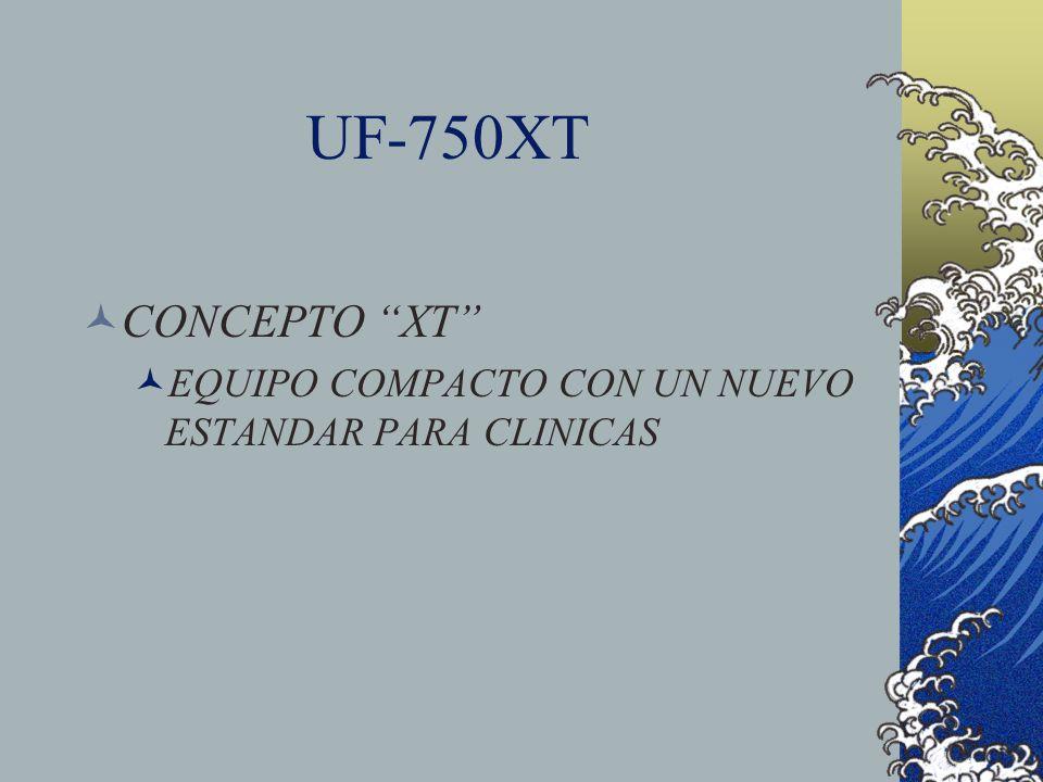 UF-750XT CONCEPTO XT EQUIPO COMPACTO CON UN NUEVO ESTANDAR PARA CLINICAS