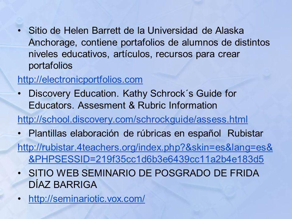 Sitio de Helen Barrett de la Universidad de Alaska Anchorage, contiene portafolios de alumnos de distintos niveles educativos, artículos, recursos para crear portafolios