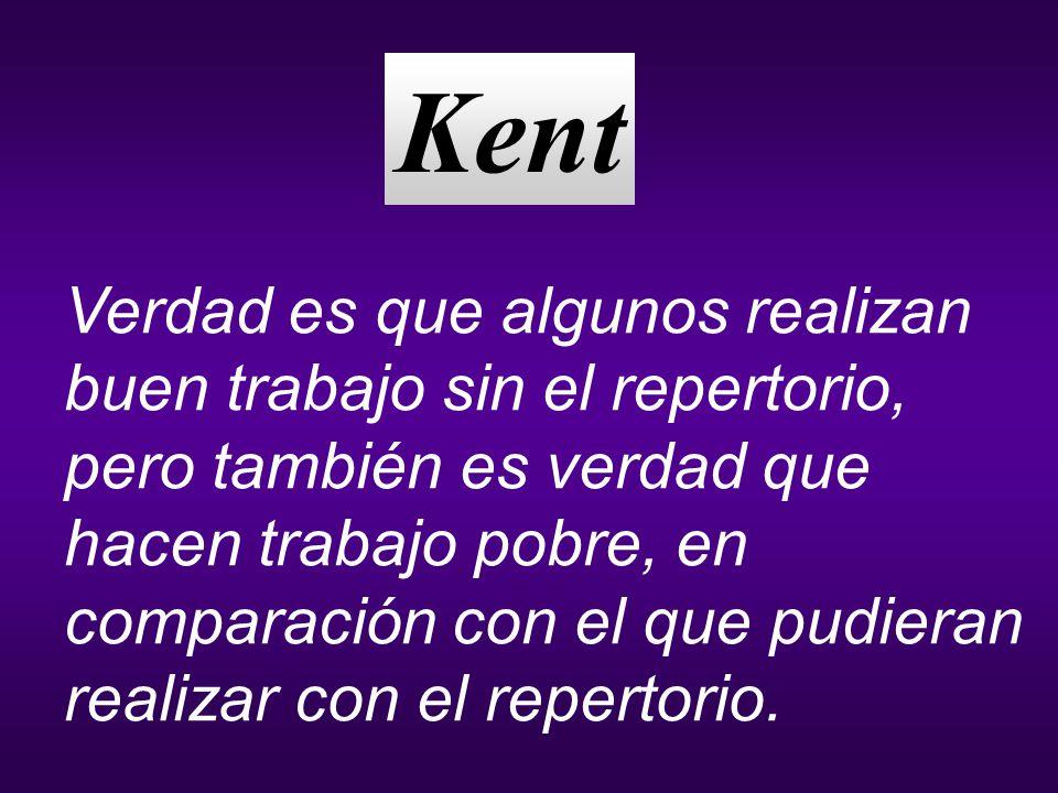 Kent Verdad es que algunos realizan buen trabajo sin el repertorio,