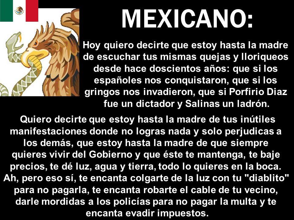 MEXICANO: Hoy quiero decirte que estoy hasta la madre