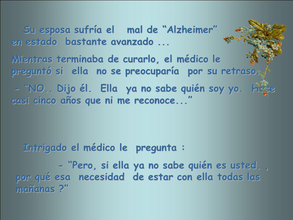 Su esposa sufría el mal de Alzheimer en estado bastante avanzado ...