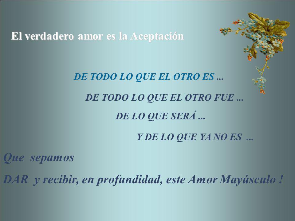 DAR y recibir, en profundidad, este Amor Mayúsculo !