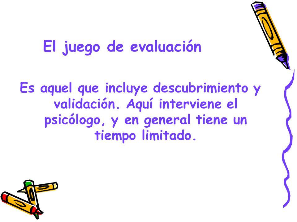 El juego de evaluación Es aquel que incluye descubrimiento y validación.