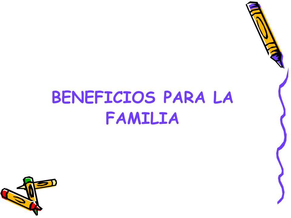 BENEFICIOS PARA LA FAMILIA