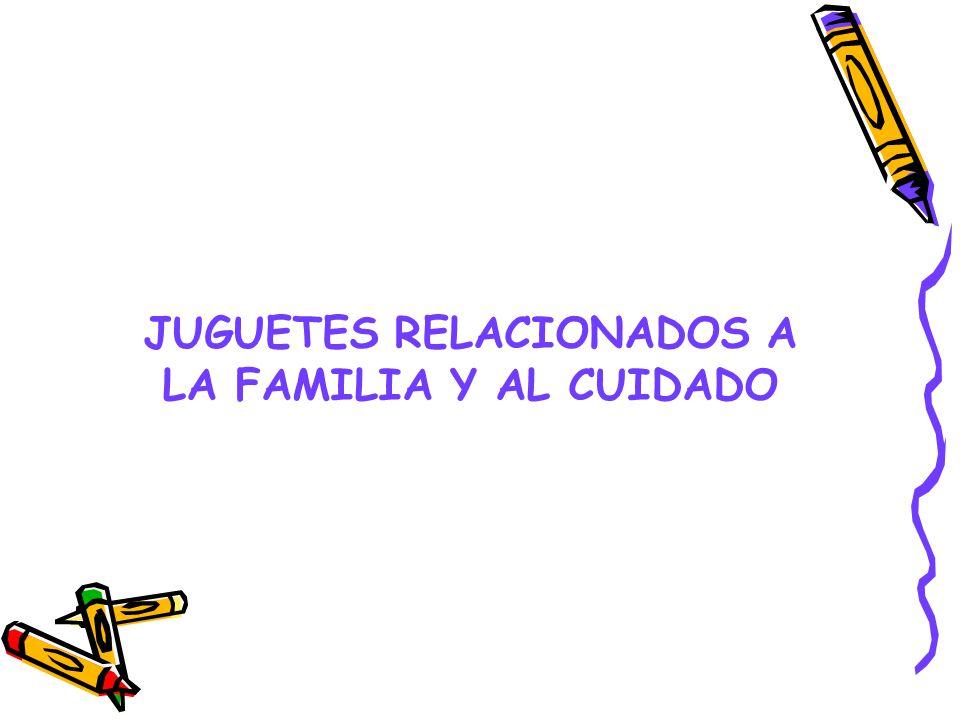 JUGUETES RELACIONADOS A LA FAMILIA Y AL CUIDADO