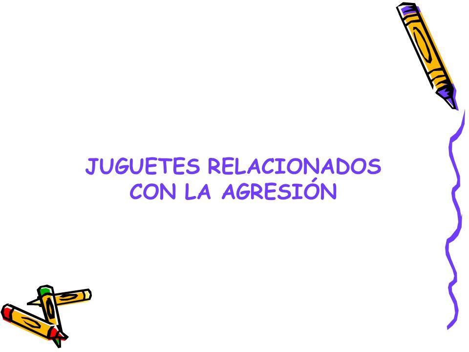 JUGUETES RELACIONADOS CON LA AGRESIÓN
