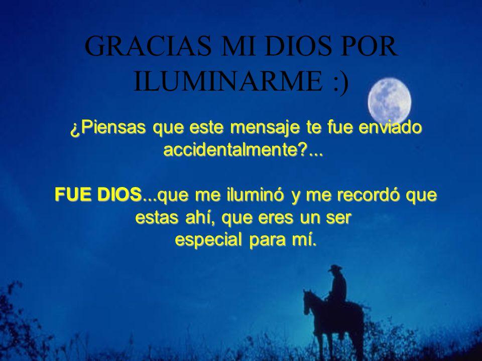 GRACIAS MI DIOS POR ILUMINARME :)