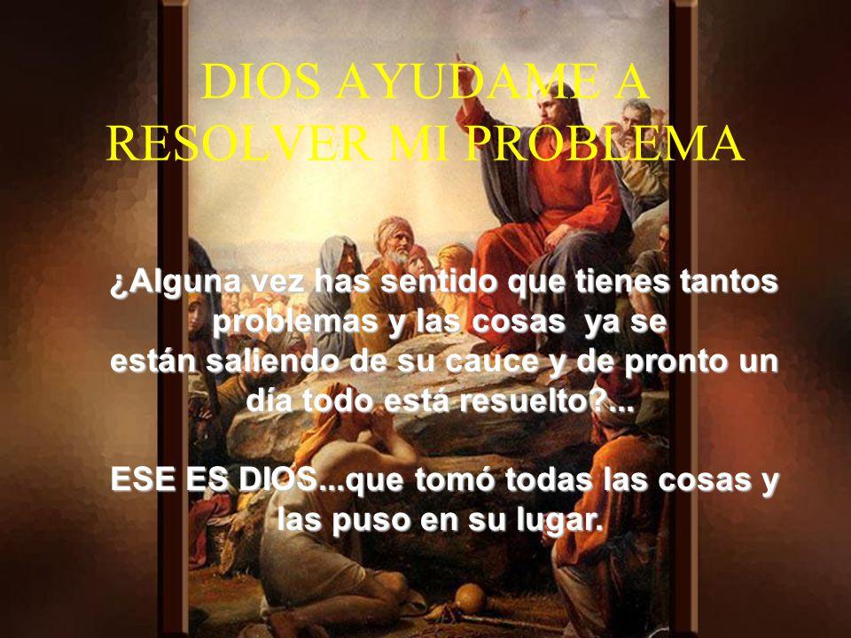 DIOS AYUDAME A RESOLVER MI PROBLEMA